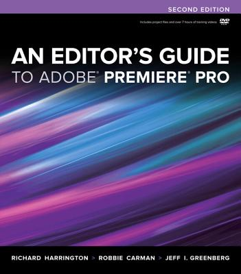 An Editor's Guide to Adobe Premiere Pro By Harrington, Richard/ Carman, Robbie/ Greenberg, Jeff