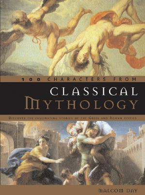 100 Characters from Classical Mythology By Day, Malcolm